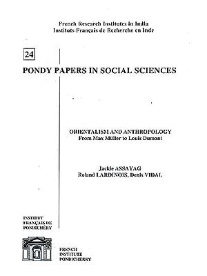 Orientalism and Anthropology From Max Muller to Louis Dumont: Pondy Papers In Social Sciences