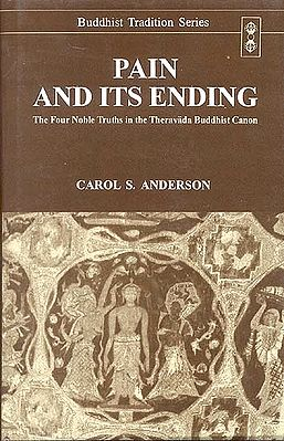 PAIN AND ITS ENDING (The Four Truths in the Theravada Buddhist Canon)