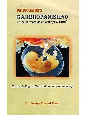 Paippalada's Garbhopanishad (A Brief Treatise on Embryo and Fetus)