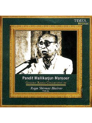 Pandit Mallikarjun Mansoor <br> Golden Raaga Collection III <br>Raga Shivmat Bhairav Vocal (Audio CD)