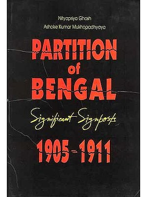 Partition of Bengal Significant Signposts 1905-1911