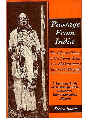 Passage from India: The Life and Times of His Divine Grace A.C. Bhaktivedanta Swami Prabhupada (A Summary Study of Satsvarupa Dasa Goswami's Srila Prabhupada Lilamrta)