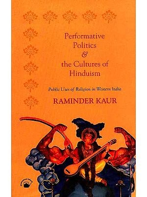 Performative Polities and the Cultures of Hinduism (Public Uses of Religion in Western India)