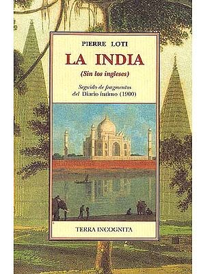 Pierre Loti: La India (Sin los ingleses) Seguido de fragmentos del Diario intimo (1900)