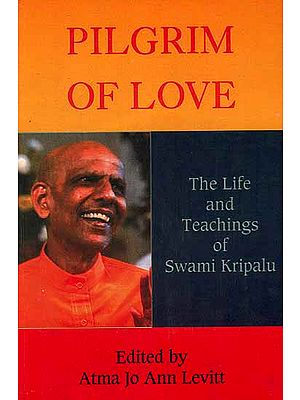 Pilgrim of Love: The Life and Teachings of Swami Kripalu