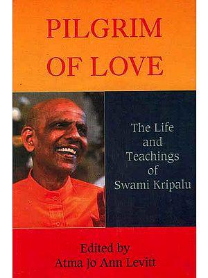 Pilgrim of Love: The Life and Teachings of Swami Kripalu