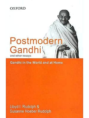 Postmodern Gandhi and other essays Gandhi in the World and at Home
