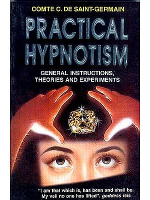 PRACTICAL HYPNOTISM : GENERAL INSTRUCTIONS, THEORIES AND EXPERIMENTS