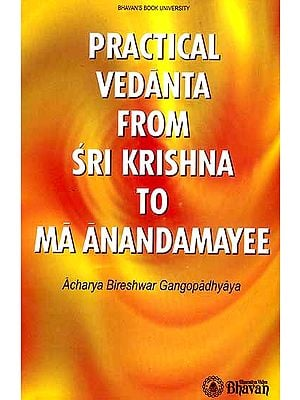 Practical Vedanta From Sri Krishna to Ma Anandamayee