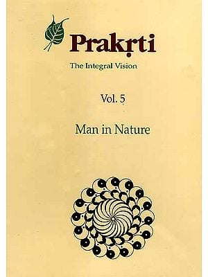 Prakrti The Integral Vision:  Man in Nature (Volume 5)