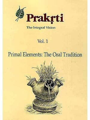 Prakrti The Integral Vision (Vol. 1 Primal Elements: The Oral Tradition)
