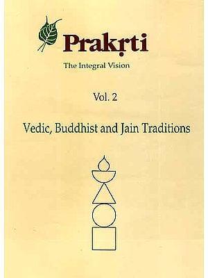 Prakrti The Integral Vision (Vol. 2 Vedic, Buddhist and Jain Traditions)