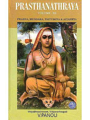 Prasthanathraya Volume-III (Prasna, Mundaka, Taittiriya and Aitareya Upanishads): The Only Edition with Shankaracharya's Commentary