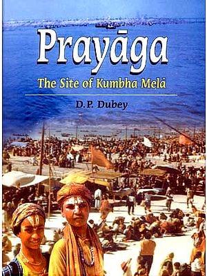 Prayaga (The Site of Kumbha Mela)
