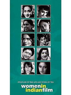 Profiles of the Life and Work of Ten Women In Indian Film