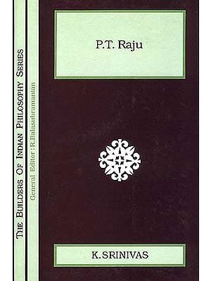 P.T. Raju (The Builders of Indian Philosophy Series)