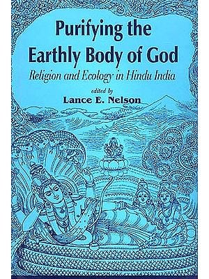 Purifying the Earthly Body of God: Religion and Ecology in Hindu India