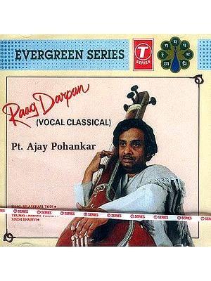 Raag Darpan (Vocal Classical) Pt. Ajay Pohankar (Audio CD): Evergreen Series