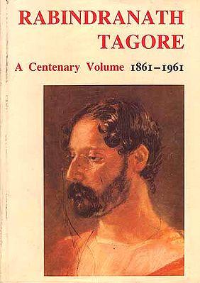 Rabindranath Tagore: A Centenary Volume 1861-1961