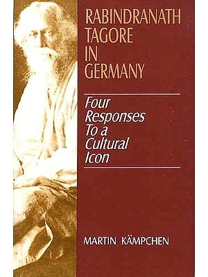 RABINDRANATH TAGORE IN GERMANY: Four Responses To a Cultural Icon