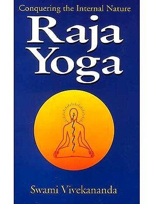 Raja Yoga (Conquering the Internal Nature)