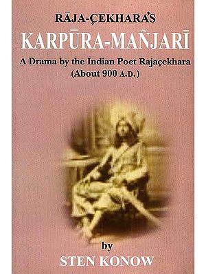 Raja-Cekhara's Karpura-Manjari (A Drama by the Indian Poet Rajacekhara About 900 A.D.)