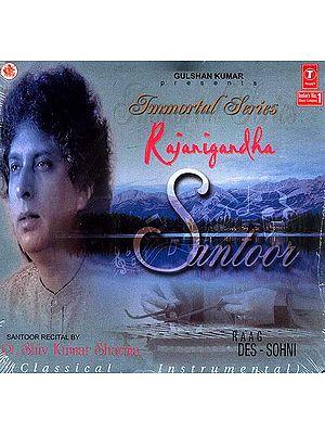 Rajanigandha: Raag Des - Sohni (Classical Instrumental) (Santoor) (Audio CD): Immortal Series