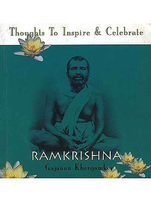 Ramakrishna: Thoughts To Inspire and Celebrate