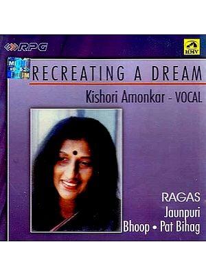 Recreating A Dream Kishori Amonkar - Vocal (Ragas Jaunpuri Bhoop Pat Bihag) (Audio CD)