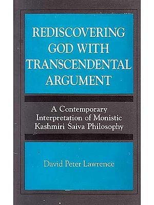 Rediscovering God with Transcendental Argument - A Contemporary Interpretation of Monistic Kashmiri Saiva Philosophy
