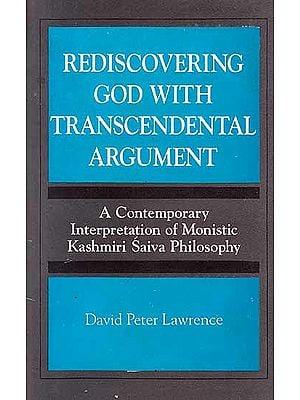 Rediscovering God with Transcendental Argument - A Contemporary Interpretation of Monistic Kashmiri Saiva Philosophy