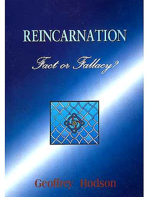 REINCARNATION:  Fact Or Fallacy?