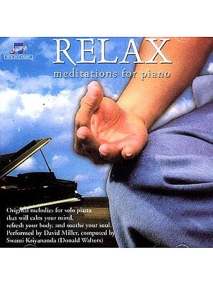 Relax (Meditations for Piano) (Audio CD): Original Melodies for Solo Piano that will Calm Your Mind, Refresh Your Body, and Soothe Your Soul: Composed by Swami Kriyananda