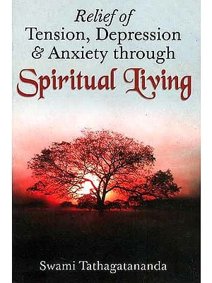 Relief of Tension, Depression and Anxiety Through Spiritual Living