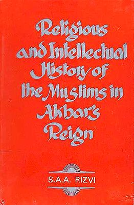 Religious and Intellectual History of the Muslims in Akbar's Reign