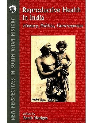 Reproductive Health in India (History, Politics, Controversies)