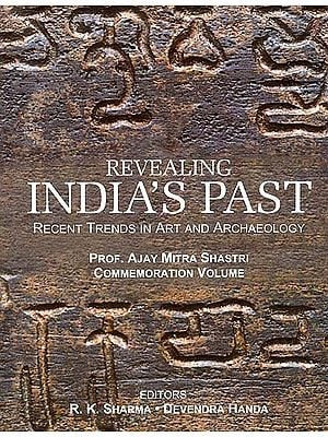 Revealing India's Past: Recent Trends in Art and Archaeology (Prof. Ajay Mitra Shastri Commemoration Volume) - 2 Volumes