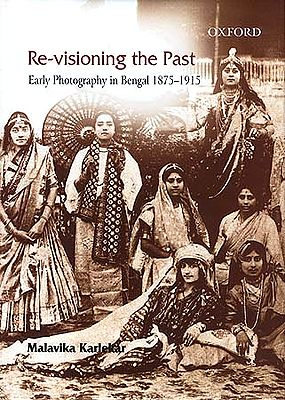 Re-Visioning the Past: Early Photographs in Bengal 1875-1915