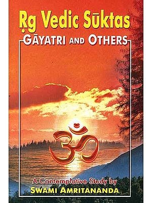 Rg Vedic Suktas: Gayatri and Others (A Contemplative Study)