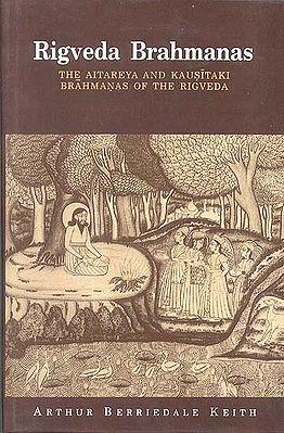 Rigveda Brahmanas (THE AITAREYA AND KAUSITAKI BRAHMANAS OF THE RIGVEDA)
