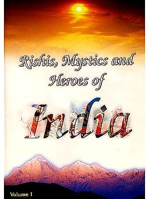 Rishis, Mystics and Heroes of India (Volume 1)