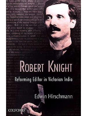Robert Knight (Reforming Editor in Victorian India)
