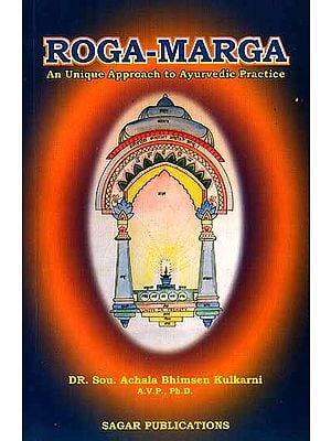 Roga-Marga An Unique Approach to Ayurvedic Practice