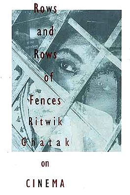 Rows and Rows of Fences: Ritwik Ghatak on Cinema