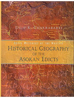 Royal Messages by the Wayside – Historical Geography of the Asokan Edicts