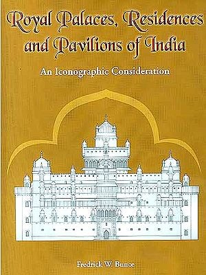 Royal Palaces, Residences and Pavilions Of India An Iconographic Consideration