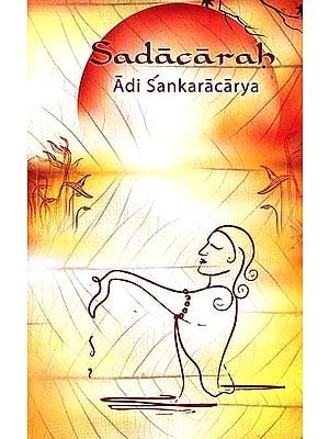 Sadacarah by Adi Shankaracharya (Sanskrit Text, Transliteration, Word-to-Word Meaning, Translation and Detailed Commentary)
