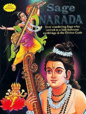 Sage Narada (Ever Wandering Sage who served as a link between earthlings and the Divine Gods)