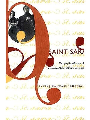 Saint Sara (The Life of Sara Chapman Bull The American Mother of Swami Vivekananda)
