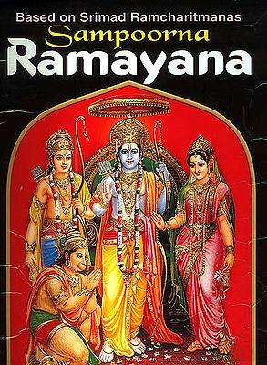 Sampoorna Ramayana the Divine Character of Man Supreme-Sri Rama (Based on the Srimad Ramcharitmanas)
